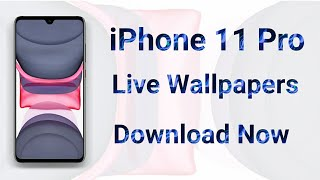 Iphone 11 Pro Live Wallpaper For All Smartphone Download Iphone 11 Pro Live Wallpapers For Miui 11 دیدئو Dideo